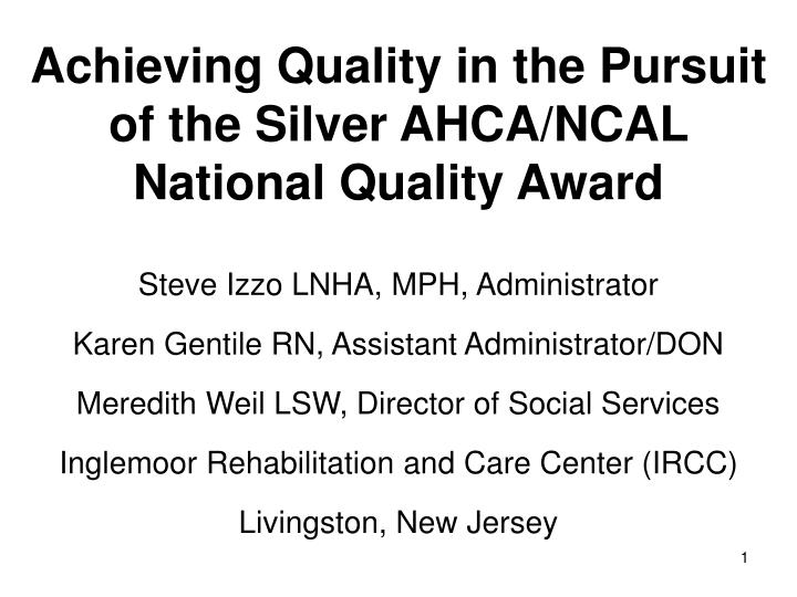 achieving quality in the pursuit of the silver ahca ncal national quality award n.