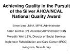achieving quality in the pursuit of the silver ahca ncal national quality award
