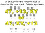 20 of 20 write the notation used to describe this person with patau s syndrome1