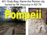 21 grab bag name the roman city buried by mt vesuvius in ad 791