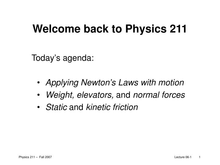welcome back to physics 211 n.