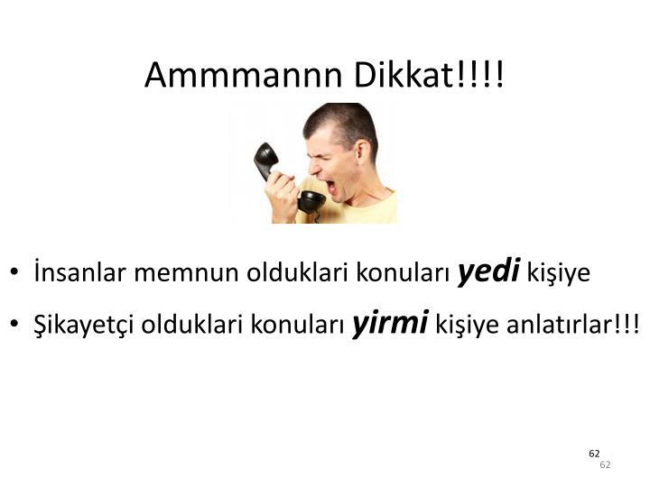 Ammmannn Dikkat!!!!