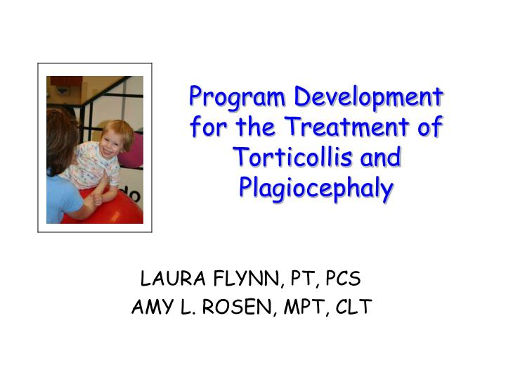 program development for the treatment of torticollis and plagiocephaly n.