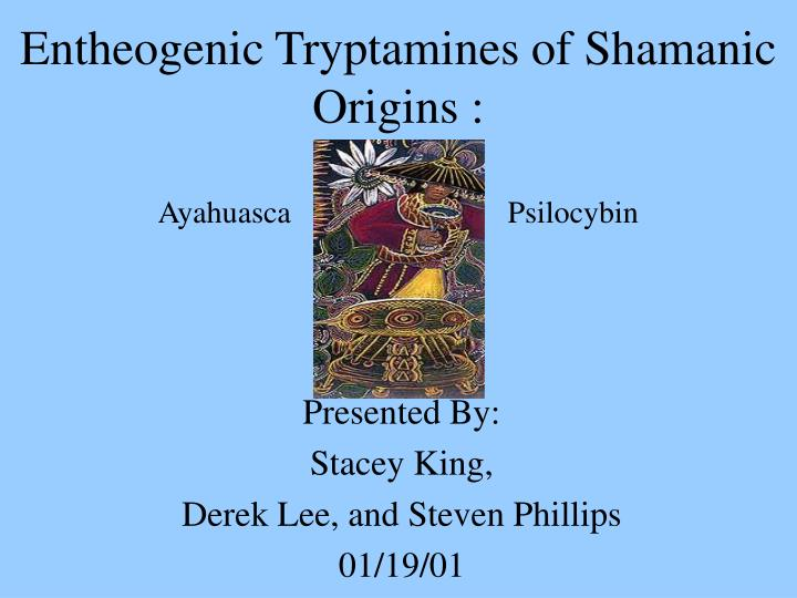 entheogenic tryptamines of shamanic origins ayahuasca psilocybin n.