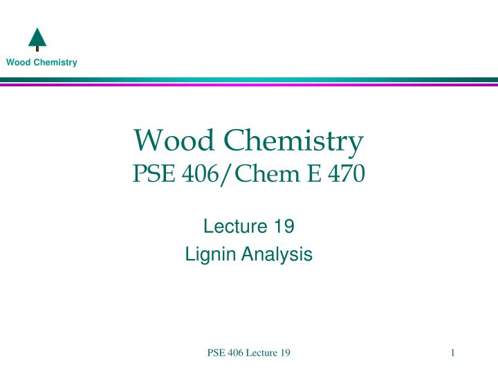 wood chemistry pse 406 chem e 470 n.