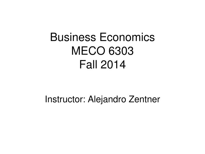 business economics meco 6303 fall 2014 n.