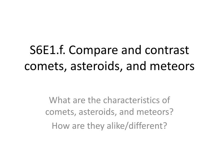 s6e1 f compare and contrast comets asteroids and meteors n.