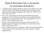 typical downside risk as measured by maximum drawdown