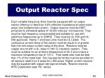 output reactor spec