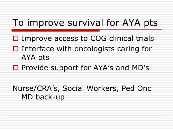 To improve survival for AYA pts