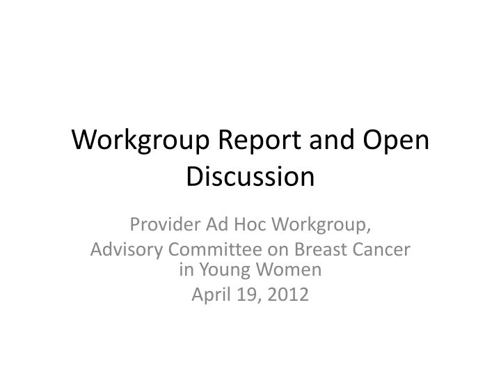 workgroup report and open discussion n.