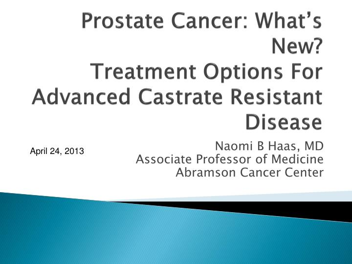 prostate cancer what s new treatment options for advanced castrate resistant disease n.