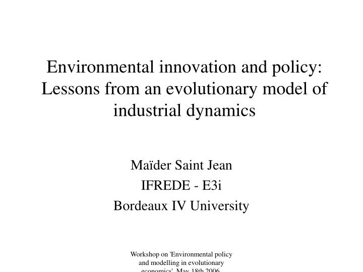 environmental innovation and policy lessons from an evolutionary model of industrial dynamics n.