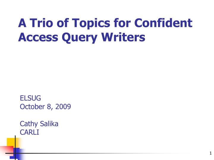 a trio of topics for confident access query writers n.