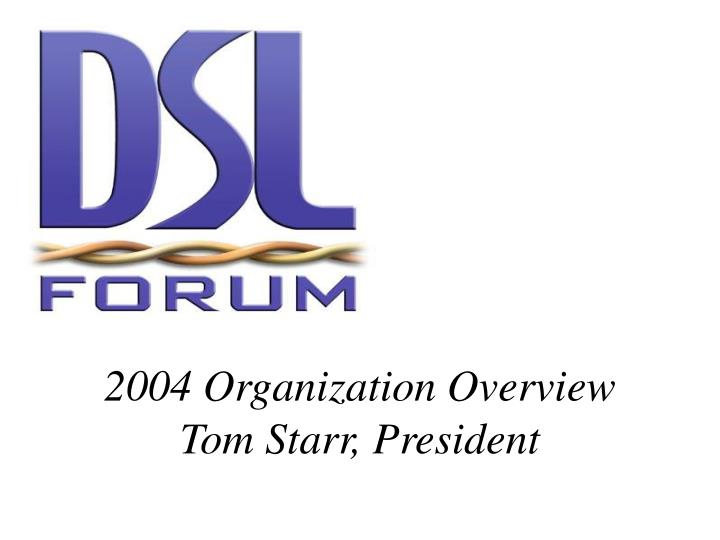 2004 organization overview tom starr president