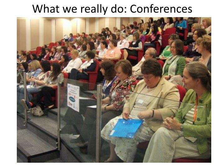 What we really do conferences