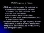 mmg frequency at fatigue