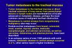 tumor metastases to the tracheal mucosa