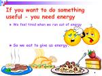 if you want to do something useful you need energy