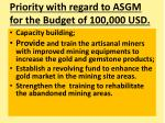 priority with regard to asgm for the budget of 100 000 usd