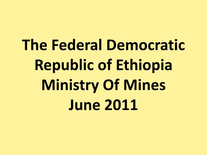 the federal democratic republic of ethiopia ministry of mines june 2011 n.