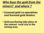 who buys the gold from the miners and where