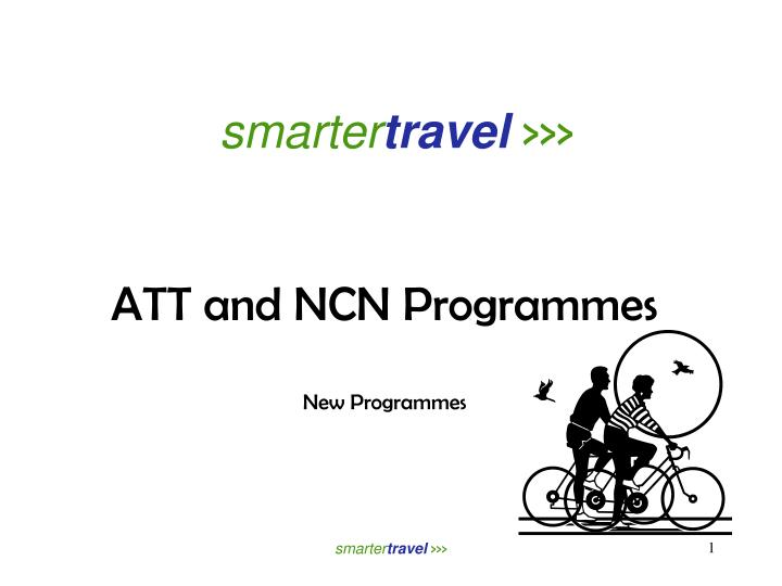 Smarter travel att and ncn programmes new programmes