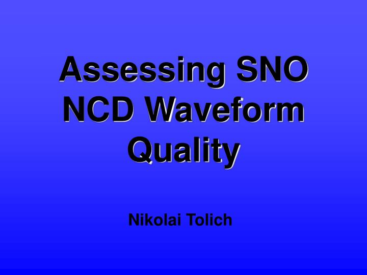 assessing sno ncd waveform quality n.