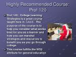 highly recommended course prof 120