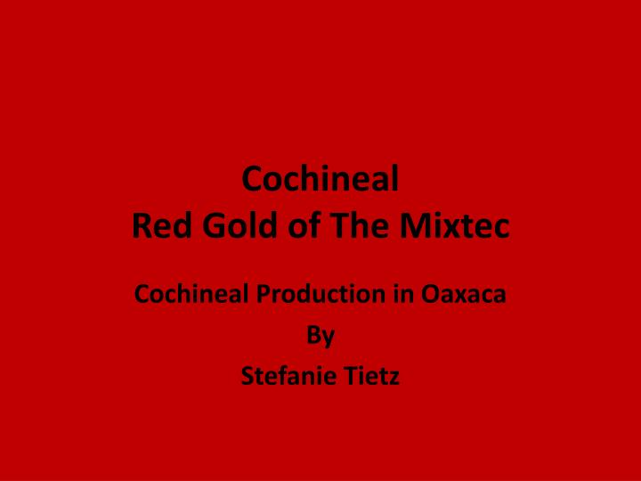 cochineal red gold of the mixtec n.