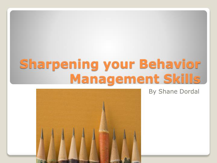 sharpening your behavior management skills n.