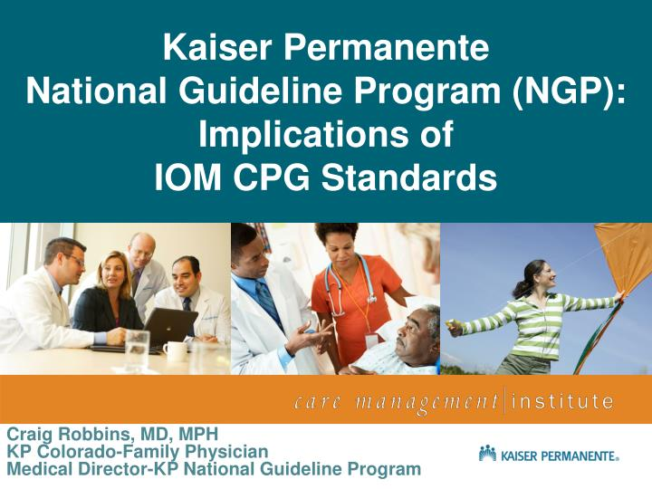 kaiser permanente national guideline program ngp implications of iom cpg standards n.
