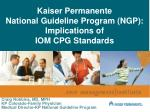 kaiser permanente national guideline program ngp implications of iom cpg standards