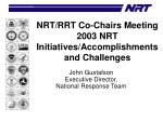 nrt rrt co chairs meeting 2003 nrt initiatives accomplishments and challenges
