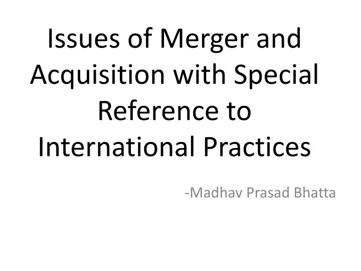 issues of merger and acquisition with special reference to international practices n.