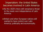 imperialism the united states becomes involved in latin america