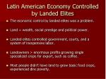 latin american economy controlled by landed elites