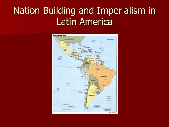 nation building and imperialism in latin america n.