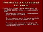 the difficulties of nation building in latin america
