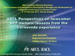 aecl perspectives on newcomer npp owners lessons from the cernavoda experience