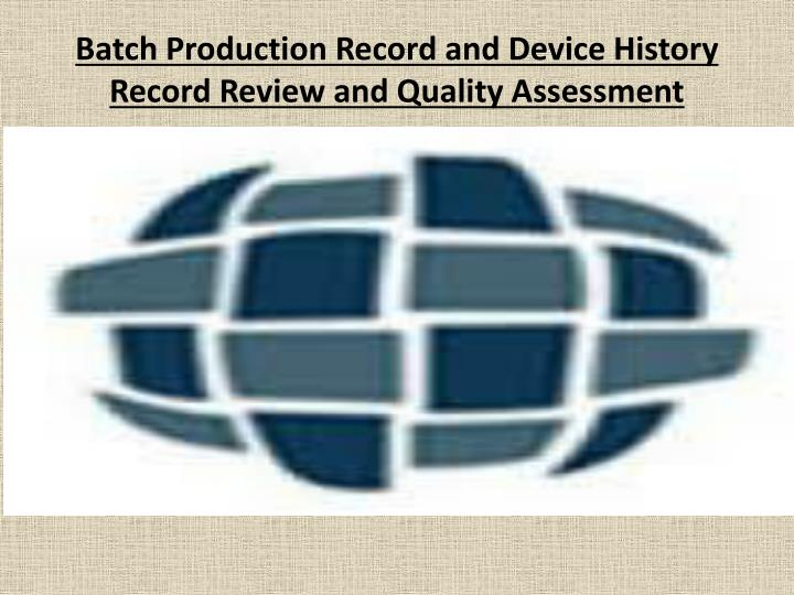 batch production record and device history record review and quality assessment n.