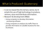 what is produced quaternary