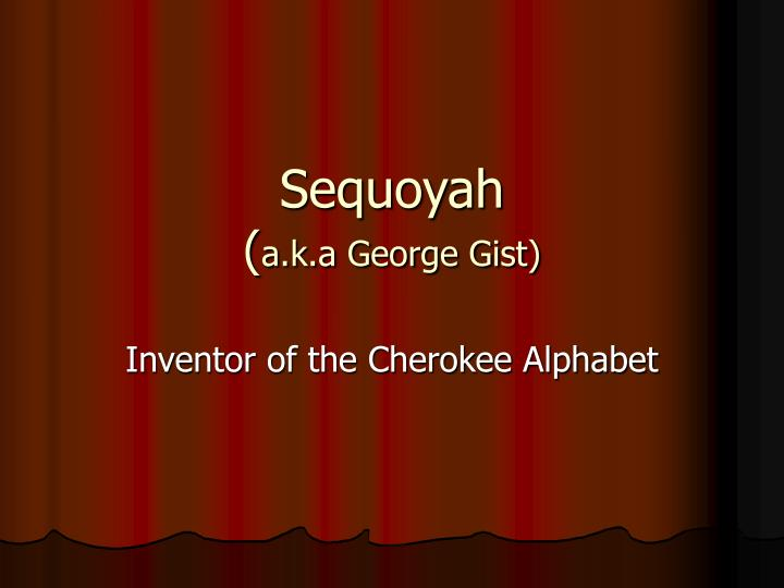 sequoyah a k a george gist n.