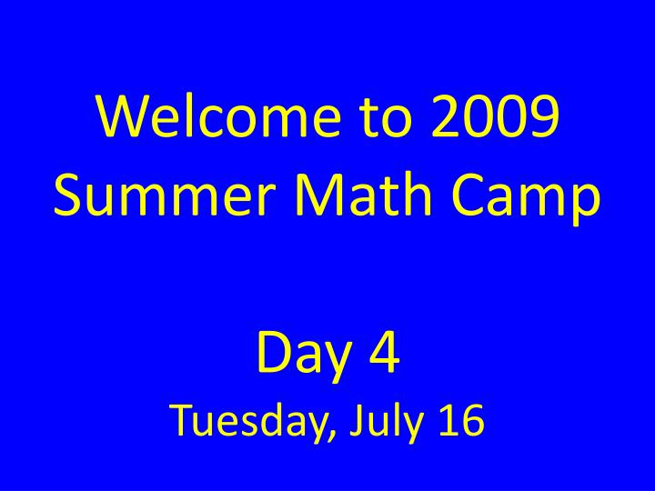 welcome to 2009 summer math camp day 4 tuesday july 16 n.