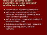 tendencijos socialin s politikos prasilenkimas su realiais poreikiais ir socialinio darbo praktika