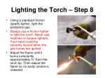 lighting the torch step 8