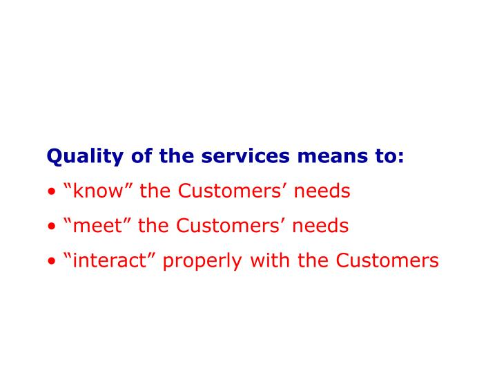 Quality of the services means to: