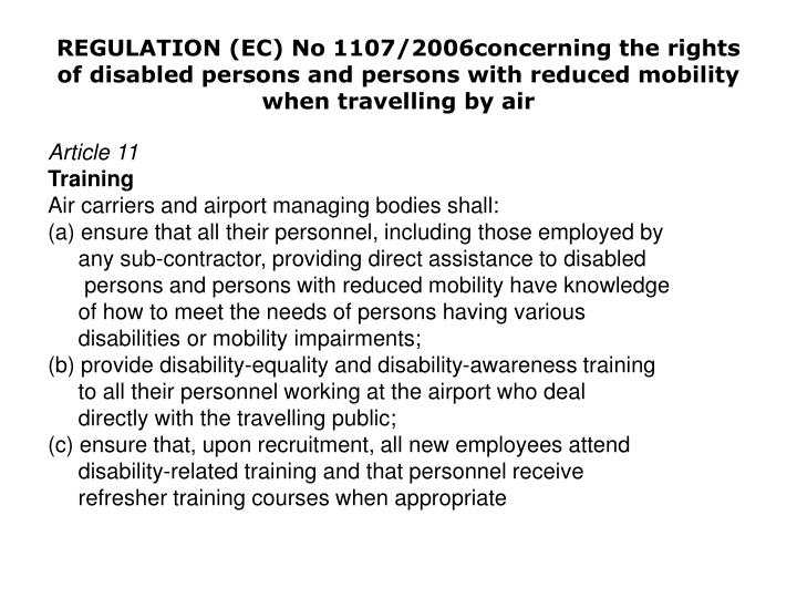 REGULATION (EC) No 1107/2006concerning the rights of disabled persons and persons with reduced mobility when travelling by air