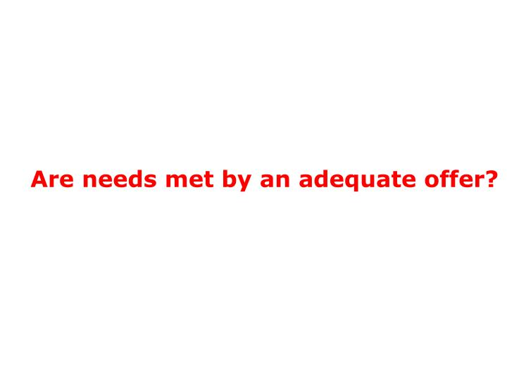 Are needs met by an adequate offer?
