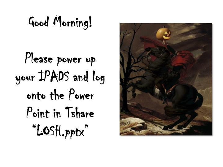 good morning please power up your ipads and log o nto the power point in tshare losh pptx n.